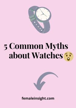 5 Common Myths about Watches