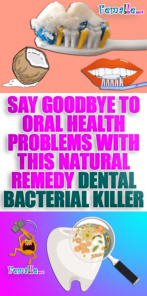 Say Goodbye to Oral Health Problems with This Natural Remedy Dental Bacterial Killer
