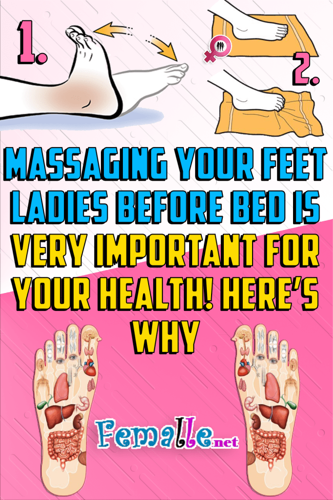 Massaging Your Feet Ladies Before Bed is Very Important for Your Health! Here's Why