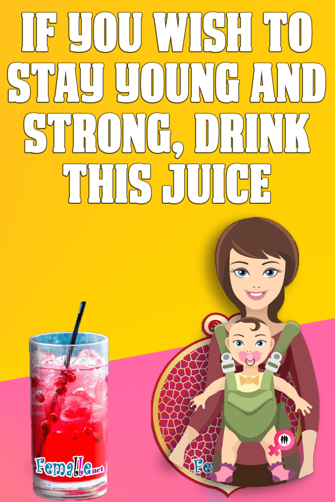 If you Wish to Stay Young and Strong, Drink This Juice
