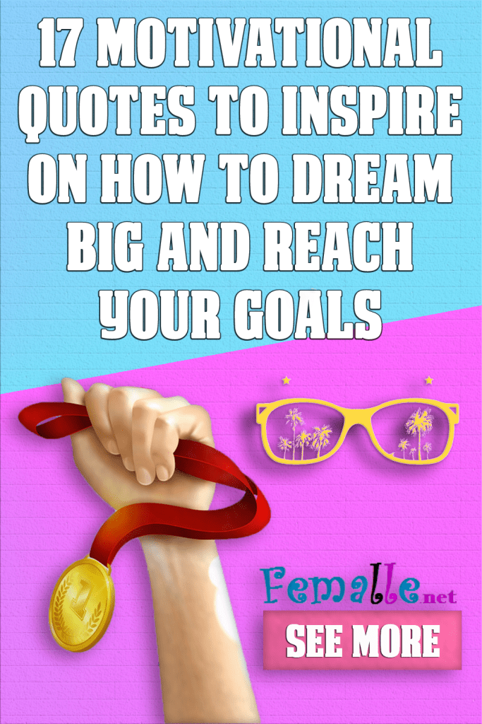 17 Motivational Quotes To Inspire on how to dream big and reach your goals