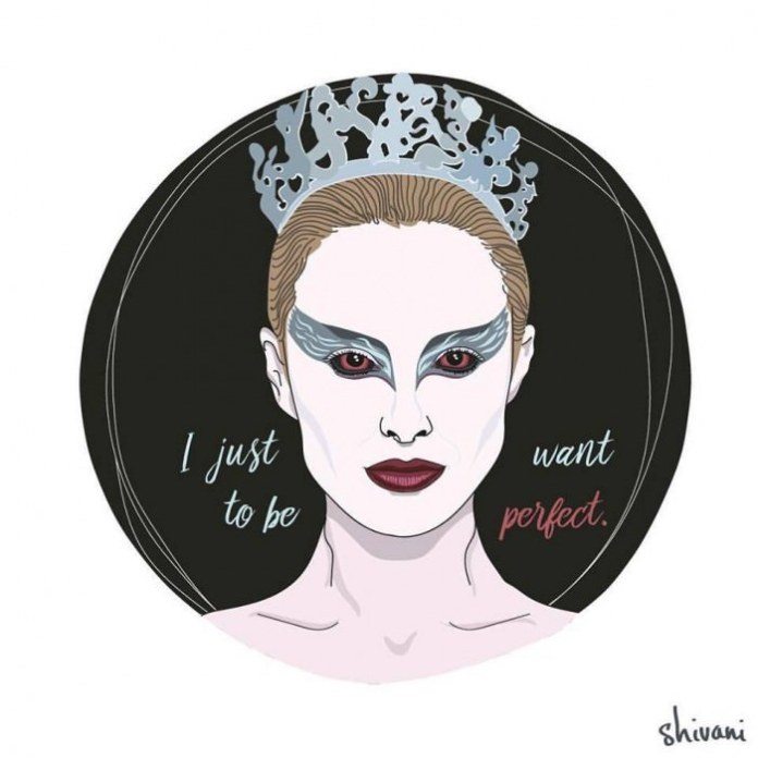 """I just want to be perfect."" —Nina, played by Natalie Portman in Black Swan (2010)"