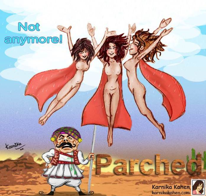 "Kanika says, ""Parched makes a strong statement about freedom from the patriarchal attitude of the Indian society."""