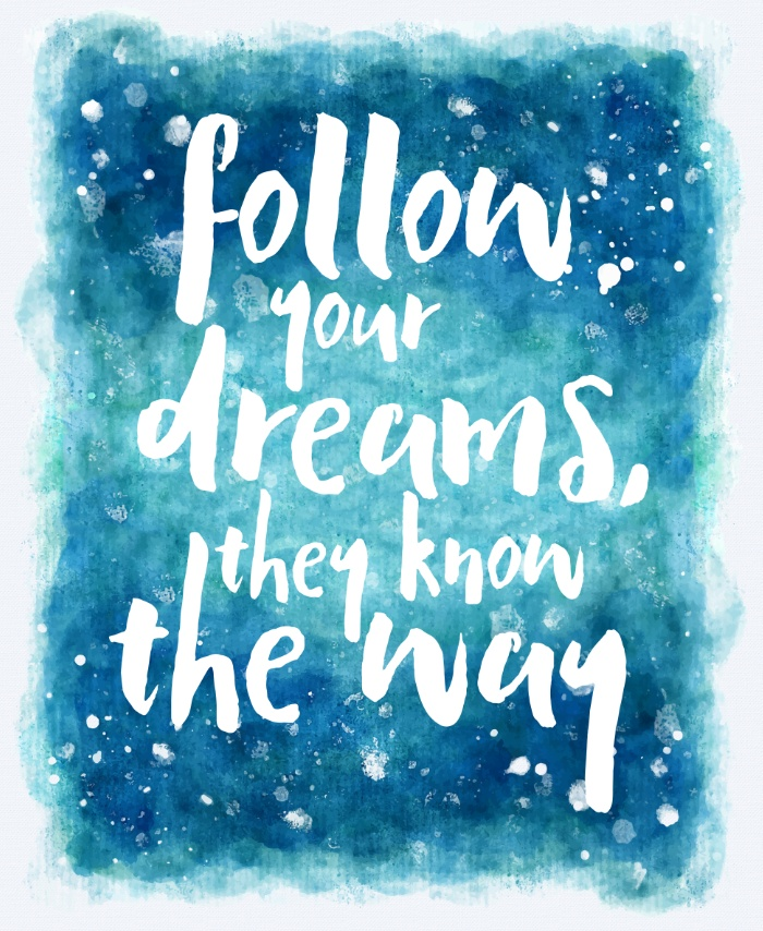 Quote | Follow your dreams, they know the way