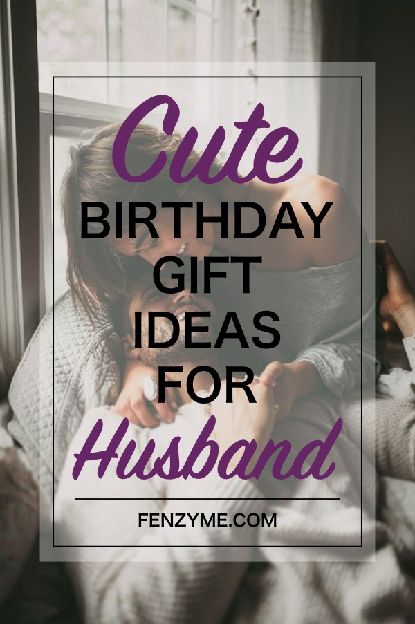Ideas Husband Birthday Gift