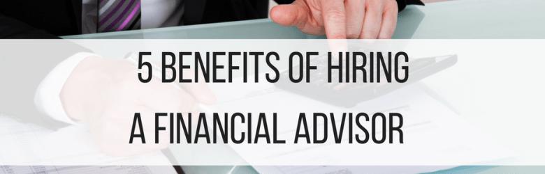 5 Benefits Of Hiring A Financial Advisor Finance Tips Business Accounting Blog