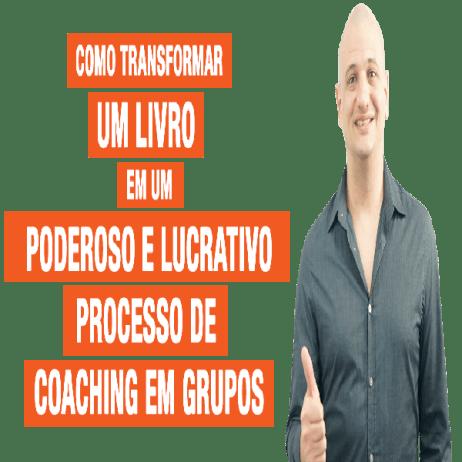Como Transformar um Livro em um Poderoso e Lucrativo Processo de Coaching em Grupos