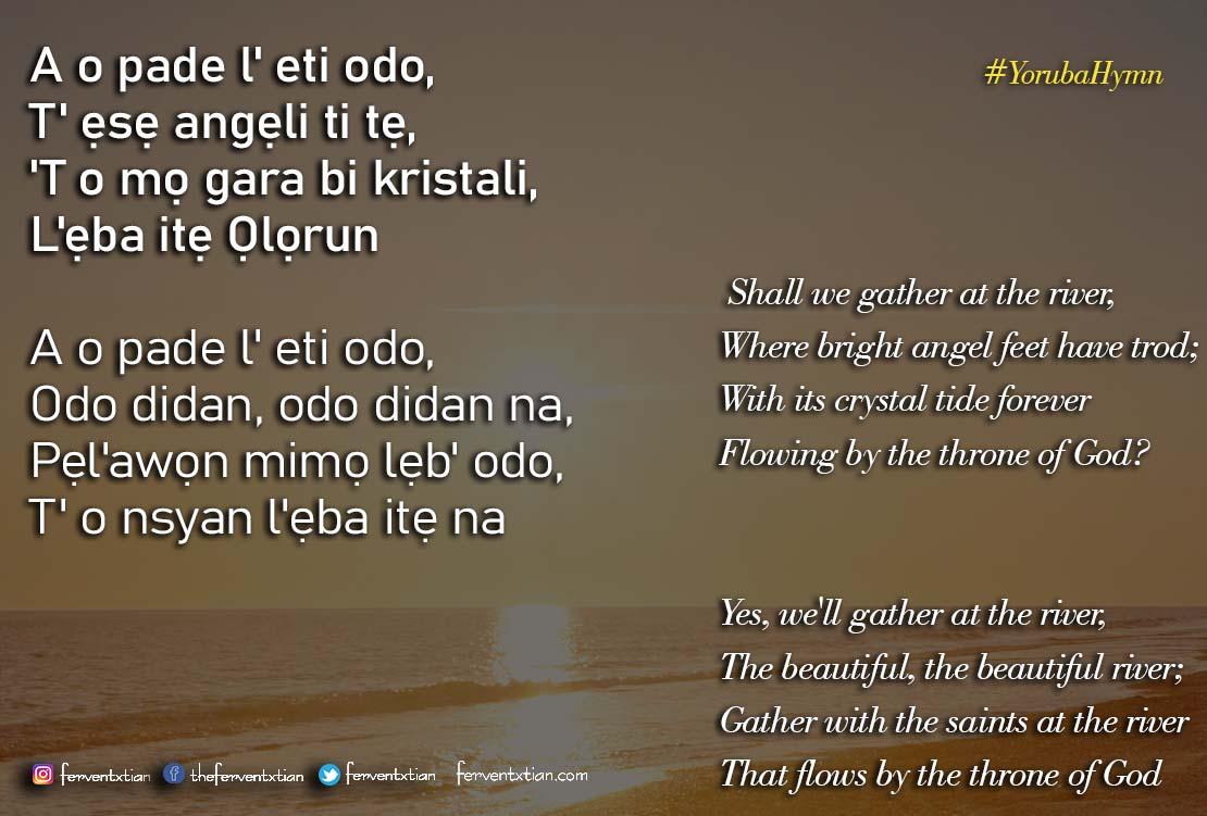 Yoruba Hymn: A o pade l' eti odo – Shall we gather at the river?