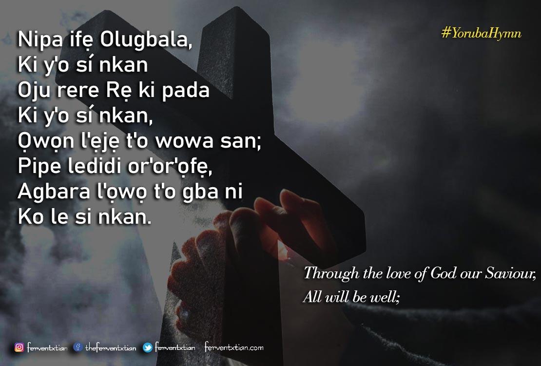 Yoruba Hymn: Nipa Ifẹ Olugbala Ki y'o sí nkan – Through the Love of God our Saviour