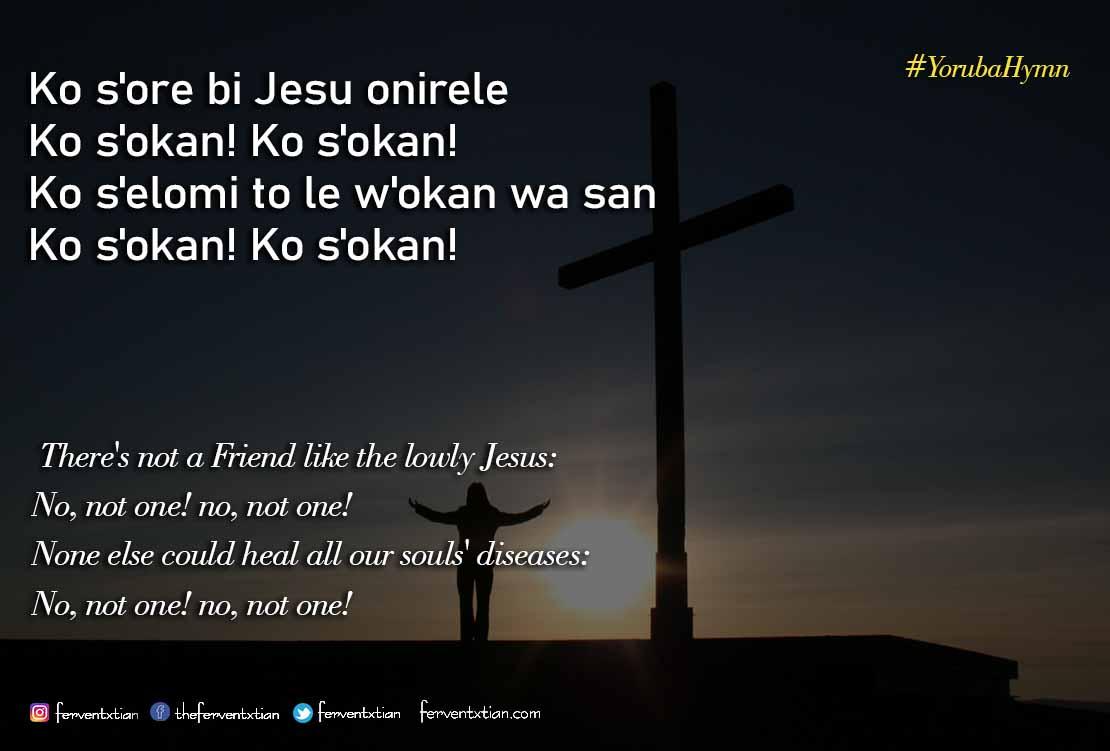 Yoruba Hymn: Ko s'ore bi Jesu Onirele – There's not a Friend like the lowly Jesus