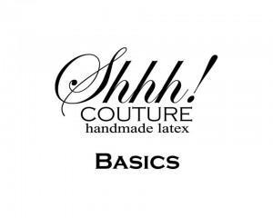 Shhh! Couture Latex Basics