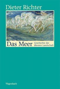 """Literatur: Dieter Richter """"Das Meer. Geschichte der ältestes Landschaft"""""""