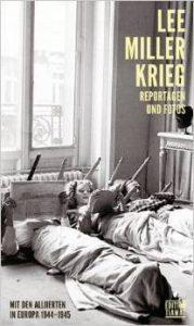 """Fotografie: Lee Miller """"Krieg. Mit den Alliierten in Europa 1944-1945"""""""