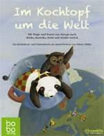 """Feuilletonscout empfiehlt... Kochen nicht nur mit Kindern: """"Im Kochtopf um die Welt"""""""
