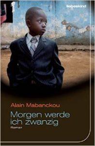 """Literatur: Alain Mabanckou """"Morgen werde ich zwanzig"""""""