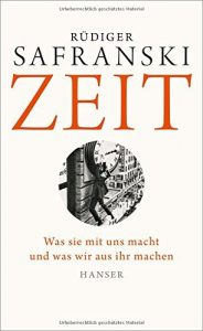 """Literatur: Rüdiger Safranski """"Zeit. Was sie mit uns macht und was wir aus ihr machen"""""""