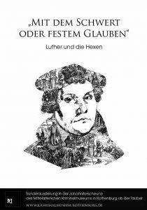 Mit dem Schwert oder festem Glauben – Martin Luther und die Hexen. Ausstellung in Rothenburg o. d. Tauber