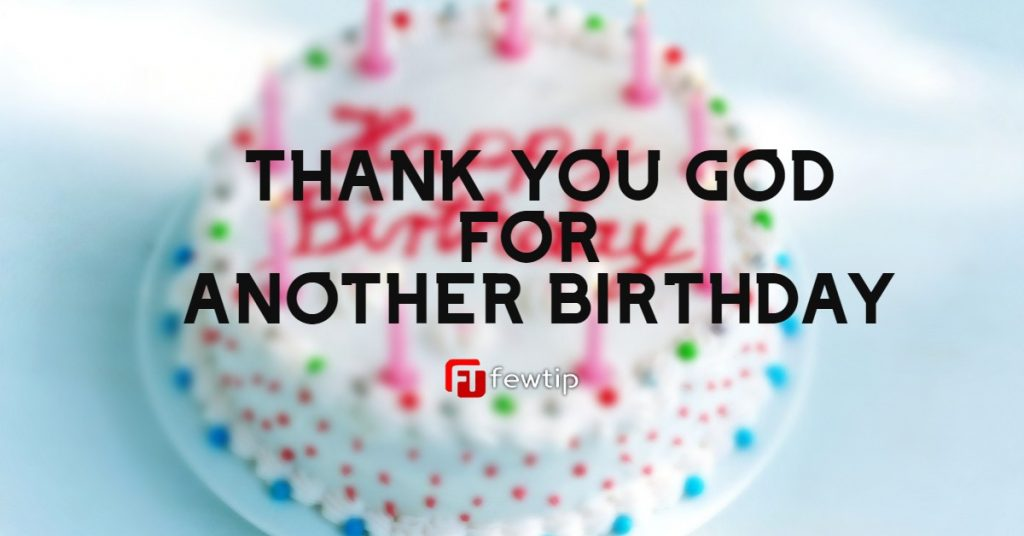 20 Quotes For Thanking God For Another Birthday Fewtip