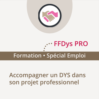 Formation FFDys Pro - 14 octobre 2019 - Paris - Accompagner un DYS dans son projet professionnel
