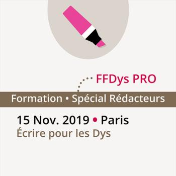 Formation FFDys Pro Écrire pour les DYS - 15 novembre 2019 • Paris