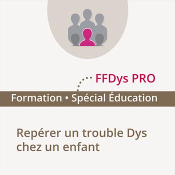 Formation FFDys Pro – Repérer un trouble DYS chez un enfant