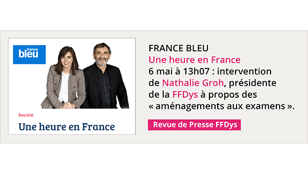 France Bleu - 6 mai, 13h07, intervention de Nathalie Groh, présidente de la FFDys, à propos des aménagements aux examens