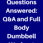 Your Fitness Questions Answered: Q&A and Full Body Dumbbell Workout