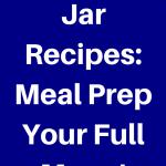 5 Mason Jar Recipes: Meal Prep Your Full Menu!