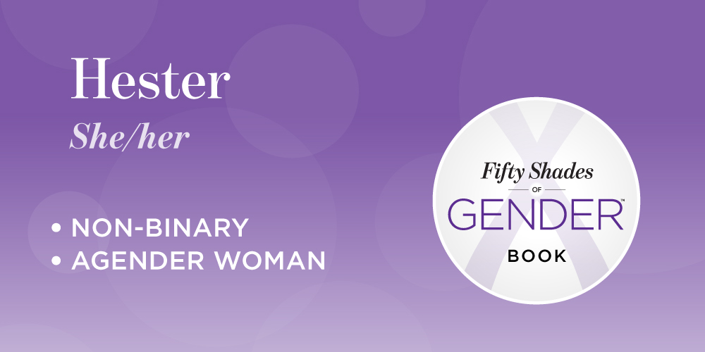 "Decorative graphic with the name ""Hester"", and labels 'non-binary' and 'agender woman'"