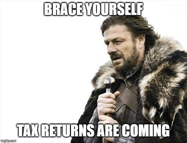 Brace yourself, tax returns are coming
