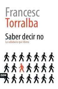 """""""Saber decir no. La sabiduría que libera"""", de Francesc Torralba, editado por Now Books. """"La profundidad no tiene por qué estar reñida con la sencillez discursiva"""", explica el autor."""