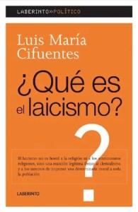 """""""¿Qué es el laicismo?"""", de Luis María Cifuentes, doctor en Filosofía. Ed. Laberinto."""