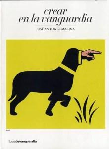 """""""Crear en la vanguardia"""", de José Antonio Marina, publicado por Libros de Vanguardia."""