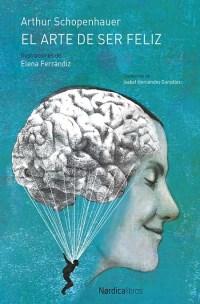"""""""El arte de ser feliz"""", de Schopenhauer. La versión de Nórdica está ilustrado por Elena Ferrándiz y traducida por Isabel Hernández."""