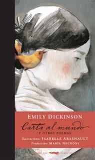 """""""Carta al mundo y otros poemas"""", de Emily Dickinson, publicado por Libros del zorro rojo. Traducción de María Negroni y con ilustraciones de Isabelle Arsenault."""