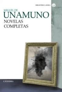 Las novelas completas de Miguel de Unamuno recogidas en un volumen publicado por la editorial Cátedra.