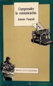 """""""Comprender la comunicación"""", Antonio Pasquali (Monte Ávila Editores)"""