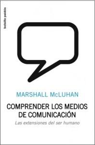 """""""Comprender los medios de comunicación"""", Marshal McLuhan (Editorial Paidós)"""