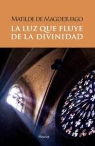 """""""La luz que fluye de la divinidad"""", de Matilde de Magdeburgo, editado por Herder."""