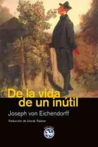 """""""De la vida de un inútil"""", una de las narraciones clásicas del romanticismo alemán de Joseph von Eichendorff (Editorial Rey LEar)."""