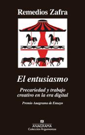 """""""El entusiasmo. Precariedad y trabajo creativo en la era digital"""", de Remedios Zafra, es el más reciente Premio Anagrama de Ensayo."""