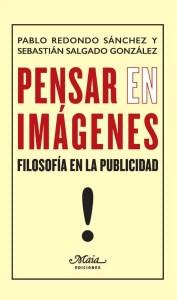 """""""Pensar en imágenes. Filosofía en la publicidad"""", de Pablo Redondo y Sebastián Salgado en Maia ediciones."""