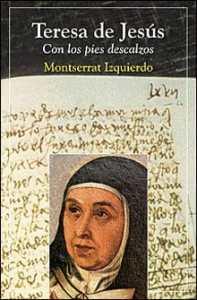 """""""Teresa de Jesús. Con los pies descalzos"""", de Montserrat Izquierdo, editado por San Pablo."""