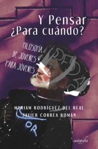 """""""Y pensar ¿para cuándo? Filosofía de jóvenes para jóvenes"""", de Myriam Rodríguez y Javier Correa."""