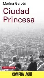"""""""Ciudad Princesa"""", de Marina Garcés, en Galaxia Gutenberg."""