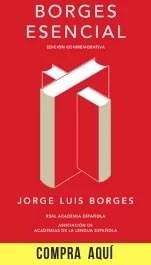 """""""Borges esencial"""". Edición conmemorativa de la RAE y la Asociación de Academias de la Lengua Española."""