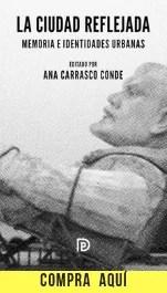 """La ciudad reflejada. Memoria e identidades urbanas"", de Ana Carrasco Conde (Díaz & Pons)."