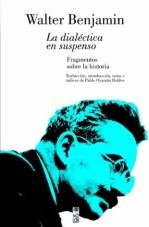 La dialéctica en suspenso, de Walter Benjamin (LOM ediciones).