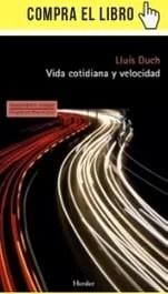 Vida cotidiana y velocidad, de Lluís Duch (Herder).