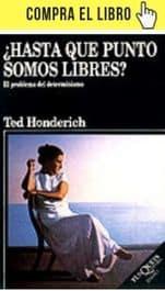 ¿Hasta que punto somos libres? El problema del determinismo, de Ted Honderich (Tusquets).